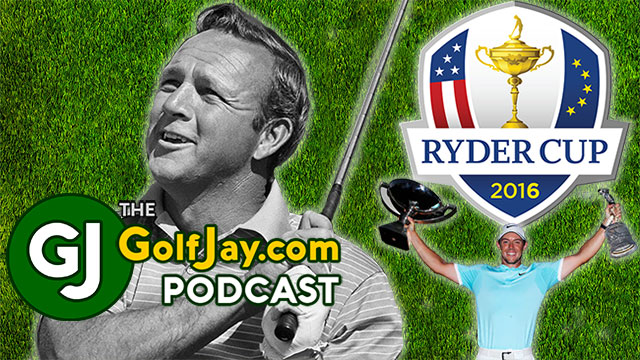 "GolfJay.com Podcast: Remembering ""The King"" & Ryder Cup at Hazeltine Preview"